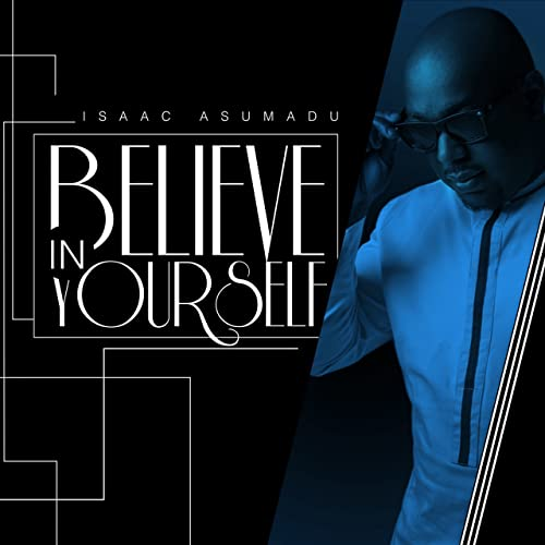 "Isaac Asumadu ""Believe In Yourself"" Self Release 2016"
