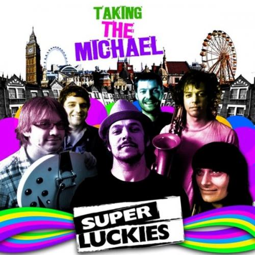 "Super Luckies  ""Taking The Michael"" 2010"